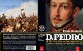 """Livro conta bastidores da vida de Dom Pedro I: """"Não tinha papas na língua"""""""